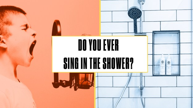 Either or Sing in the shower